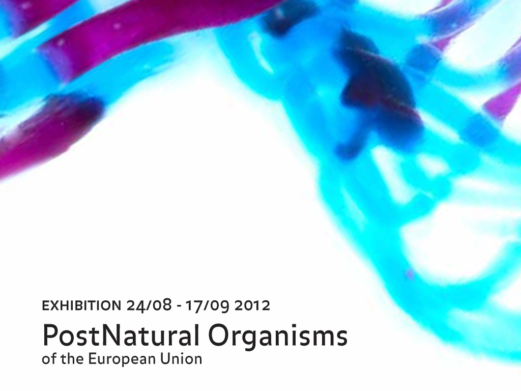 Exhibition PostNatural Organisms of the European Union
