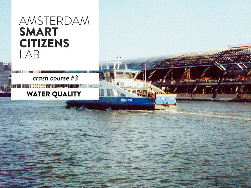 Amsterdam Smart Citizens Lab, Crash Course Water Quality