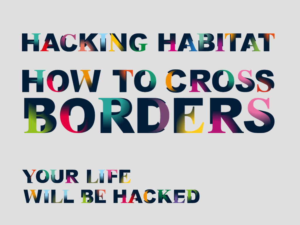 Hacking habitat - Live Hacks #3 - How to cross Borders
